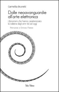 Carmelita Brunetti - Dalle neoavanguardie all'arte elettronica. I fenomeni che hanno caratterizzato la Calabria dagli anni '60 ad oggi