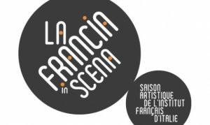 La Francia in scena saison artistique de l'Institut Français d'Italie